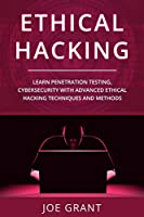 Ethical Hacking: Learn Penetration Testing, Cybersecurity with Advanced Ethical Hacking Techniques and Methods Front Cover