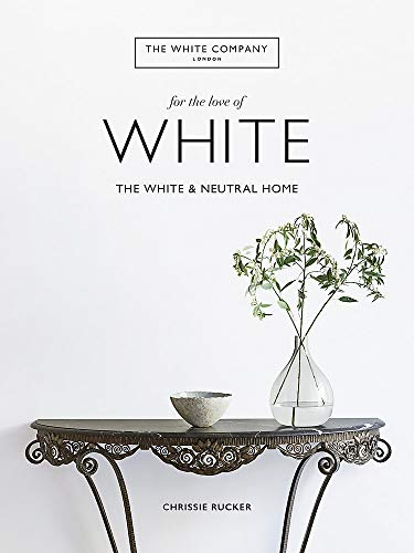 The White Company, For the Love of White: The White & Neutral Home