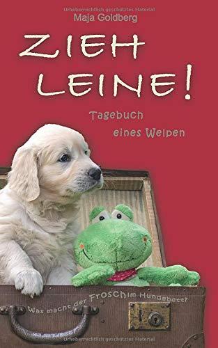 ZIEH LEINE! Tagebuch eines Welpen: Was macht der Frosch im Hundebett?
