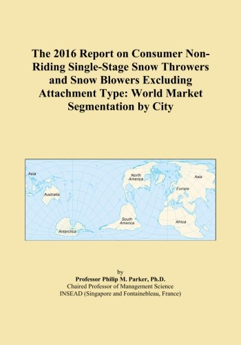 The 2016 Report on Consumer Non-Riding Single-Stage Snow Throwers and Snow Blowers Excluding Attachment Type: World Market Segmentation by City