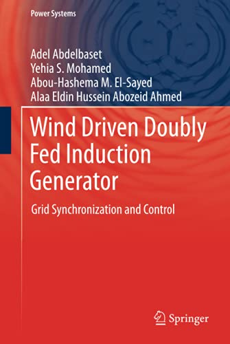 Wind Driven Doubly Fed Induction Generator: Grid Synchronization and Control (Power Systems)