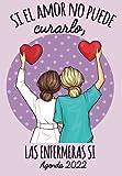 Si el Amor No puede Curarlo Las Enfermeras Si Agenda 2022: Tema Enfermera Medicina Agenda Mensual y Semanal + Organizador Diario I Planificador Semana Vista 6.69 x 9.6 in.