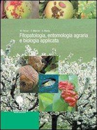 Fitopatologia, entomologia agraria e biologia applicata. Con prontuario. Per gli Ist. tecnici e professionali
