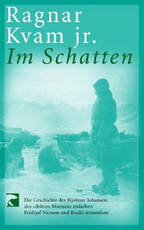 Im Schatten: Die Geschichte des Hjalmar Johansen, des