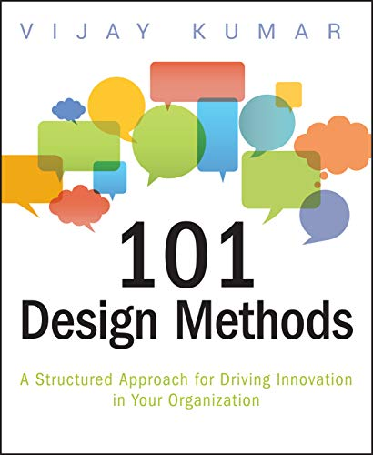 Compare Textbook Prices for 101 Design Methods: A Structured Approach for Driving Innovation in Your Organization 1 Edition ISBN 9781118083468 by Kumar, Vijay