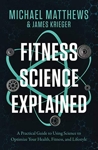 Compare Textbook Prices for Fitness Science Explained: A Practical Guide to Using Science to Optimize Your Health, Fitness, and Lifestyle Muscle for Life  ISBN 9781938895463 by Matthews, Michael,Krieger, James