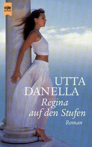 Utta Danella: Regina auf den Stufen