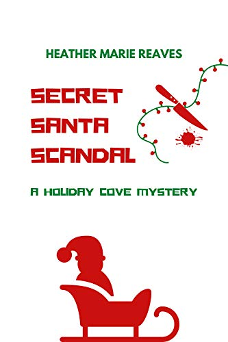 Secret Santa Scandal: (A Holiday Cove Mystery Book 2) by [Heather Marie Reaves]