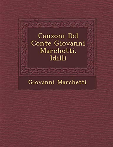 Canzoni del Conte Giovanni Marchetti. IDILLI