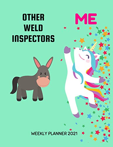 Weld Inspectors Weekly Planner 2021: Funny Unicorn Gift Idea For A Weld Inspector For Women | Unique