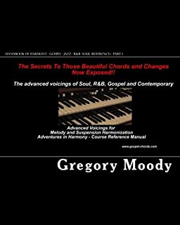 Handbook of Harmony - Gospel - Jazz - R&B -Soul (Reference - Part 1): Advanced Voicings for Melody and Suspension Harmonization - Part 1