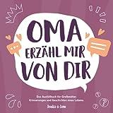 Oma erzähl mir von dir: Das Ausfüllbuch für Großmütter - Erinnerungen und Geschichten eines Lebens | Geschenk für Oma