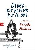 Older, but Better, but Older - Von den Autorinnen von How to Be Parisian Wherever You Are: Noch mehr Esprit, Eleganz & Lässigkeit à la française - Deutsche Ausgabe