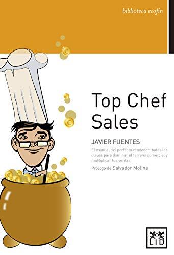 Top Chef Sales. El manual del perfecto vendedor: El Manual del Perfecto Vendedor: Todas Las Claves Para Dominar El Terreno Comercial Y Multiplicar Tus Ventas (Acción Empresarial)