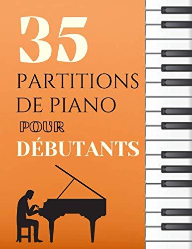 35 partitions de piano pour débutants: Un large choix de morceaux spécialement choisis pour les débutants