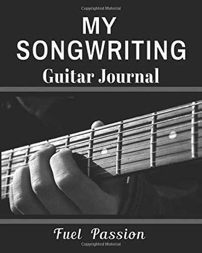 My Songwriting Guitar Journal: Fuel Passion