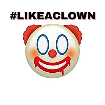 #LIKEACLOWN