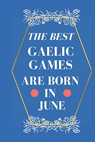 the best gaelic games are born in june: lined notebook , birthday gift for gaelic games player , gift for gaelic games born in june , gaelic games born in june , 110 pages ( 6 x 9 ) inches