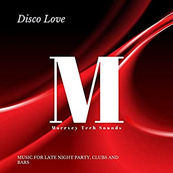 Disco Love - Music For Late Night Party, Clubs And Bars