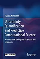 Uncertainty Quantification and Predictive Computational Science: A Foundation for Physical Scientists and Engineers