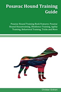 Posavac Hound Training Guide Posavac Hound Training Book Features: Posavac Hound Housetraining, Obedience Training, Agility Training, Behavioral Training, Tricks and More