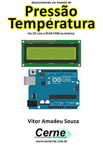 Desenvolvendo um medidor de Pressão e Temperatura Via I2C com o DLHR-F50D no Arduino