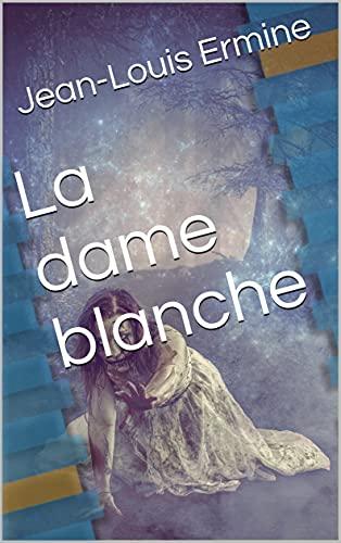 Couverture du livre La dame blanche (Chroniques d'ici, chroniques d'ailleurs)