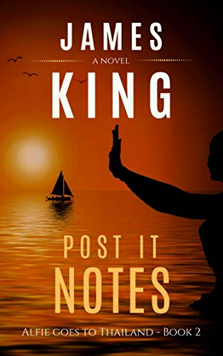Post it Notes: A Novel (Alfie Goes to Thailand Book 2) by [James King]