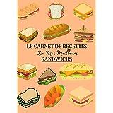 Le Carnet de Recettes de Mes Meilleurs Sandwichs: Carnet de recette de sandwich à remplir pour noter vos créations ! Livre de préparation de sandwich gastronomique simple à compléter. Pour adulte et enfant | 100 recettes
