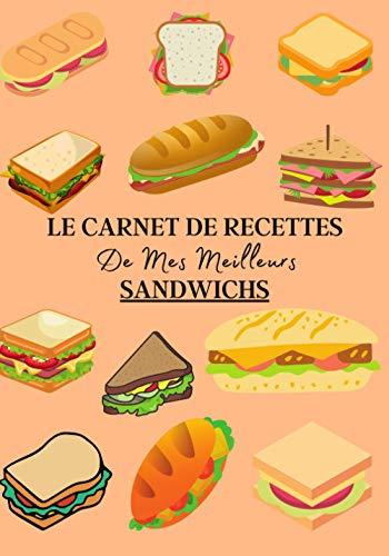 Le Carnet de Recettes de Mes Meilleurs Sandwichs: Carnet de recette de sandwich à remplir pour noter vos créations ! Livre de préparation de sandwich ... Pour adulte et enfant   100 recettes