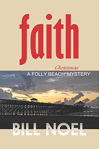Faith: A Folly Beach Christmas Mystery: A Folly Beach Mystery by [Bill Noel]