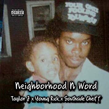 Neighborhood n Word (feat. Taylor J & South Side Cheiff)
