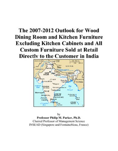 The 2007-2012 Outlook for Wood Dining Room and Kitchen Furniture Excluding Kitchen Cabinets and All Custom Furniture Sold at Retail Directly to the Customer in India