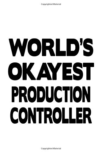 World's Okayest Production Controller: Cool Production Controller Notebook, Production Co Journal Gift, Diary, Doodle Gift or Notebook | 6 x 9 Compact Size, 109 Blank Lined Pages