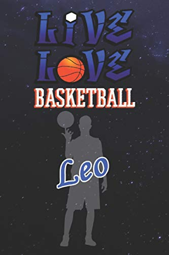 Live Love Basketball Leo : The Perfect Notebook For Proud Basketball Fans Or Players | Forever Suitbale Gift For Boys | Diary | College Ruled | ... - 6 x 9 Inch - Notebook - Notepad - Paperback