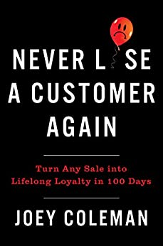 Never Lose a Customer Again: Turn Any Sale into Lifelong Loyalty in 100 Days by [Joey Coleman]