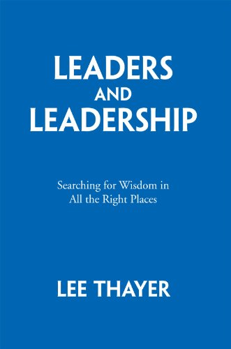 Leaders and Leadership: Searching for Wisdom in All the Right Places