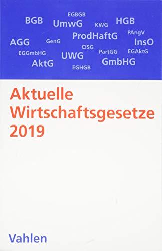 Aktuelle Wirtschaftsgesetze 2019: Die wichtigsten Wirtschaftsgesetze für Studierende - Rechtsstand: 1. Oktober 2018