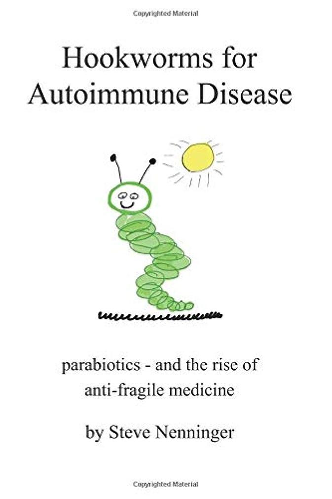 塩盗賊盗賊Hookworms for Autoimmune Disease: Parabiotics and the Rise of Antifragile Medicine