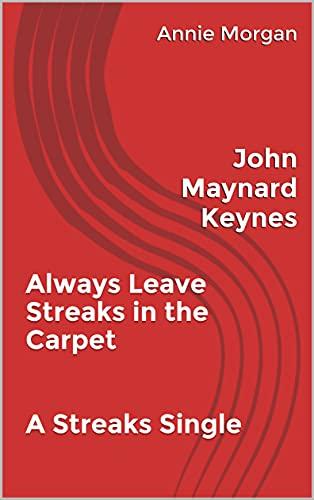 Always Leave Streaks in the Carpet A Streaks Single: John Maynard Keynes (Always Leave Streaks In The Carpet Singles Series) (English Edition)