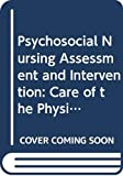 Psychosocial Nursing Assessment and Intervention: Care of the Physically Ill Person