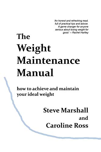 The Weight Maintenance Manual: How to achieve and maintain your ideal weight (English Edition)