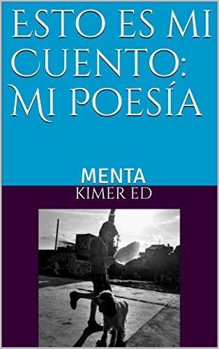 Esto es mi Cuento: Mi Poesía: MENTA (Spanish Edition)