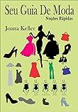 Seu Guia de Moda: Noções Rápidas para Mulheres (Portuguese Edition)