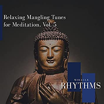Relaxing Mangling Tunes For Meditation, Vol. 5