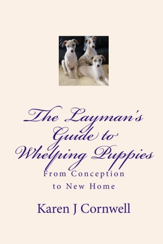 Download The Layman's Guide To Whelping Puppies: From Conception To New Home 
