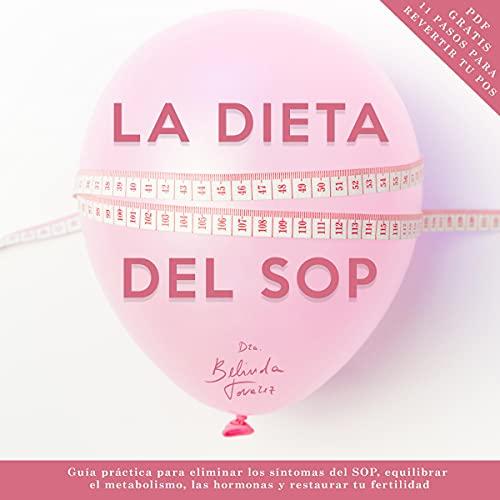 La dieta del SOP [The SOP Diet]: Guía práctica para eliminar los síntomas del SOP, equilibrar el