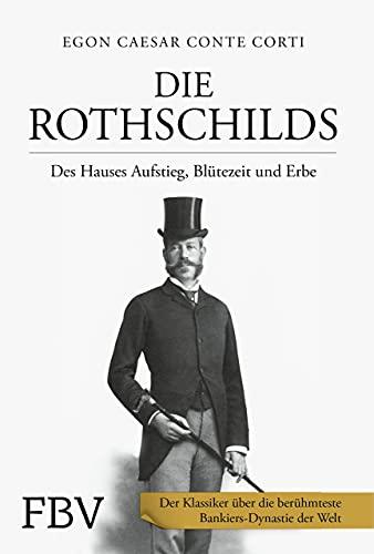 Die Rothschilds: Des Hauses Aufstieg, Blütezeit und Erbe