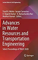 Advances in Water Resources and Transportation Engineering: Select Proceedings of TRACE 2020 (Lecture Notes in Civil Engineering, 149)
