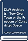 DLW Architects - Tow Over Town or the Freedom of Constricted Space